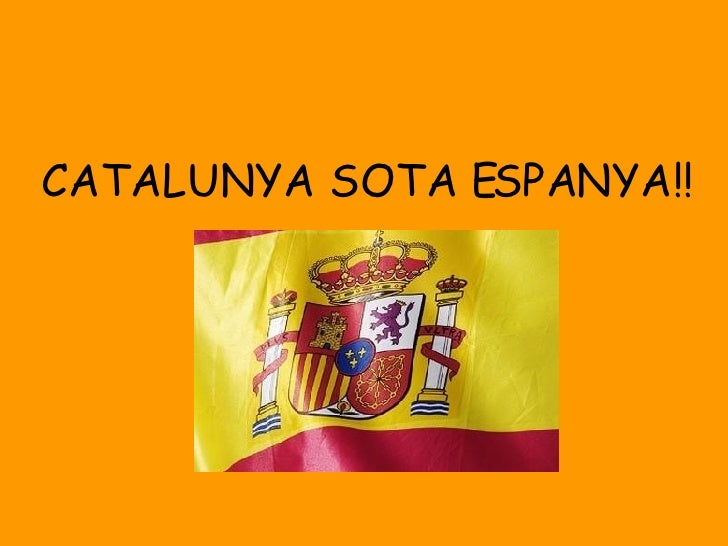 CATALUNYA SOTA ESPANYA!!