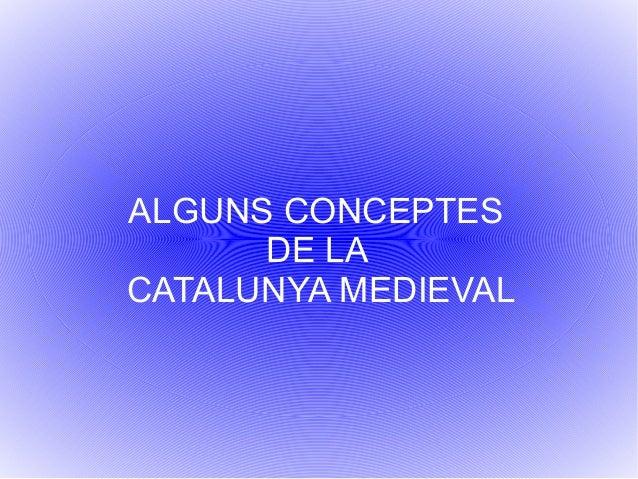 ALGUNS CONCEPTES DE LA CATALUNYA MEDIEVAL