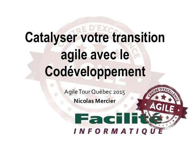 AgileTour Québec 2015 Nicolas Mercier Catalyser votre transition agile avec le Codéveloppement