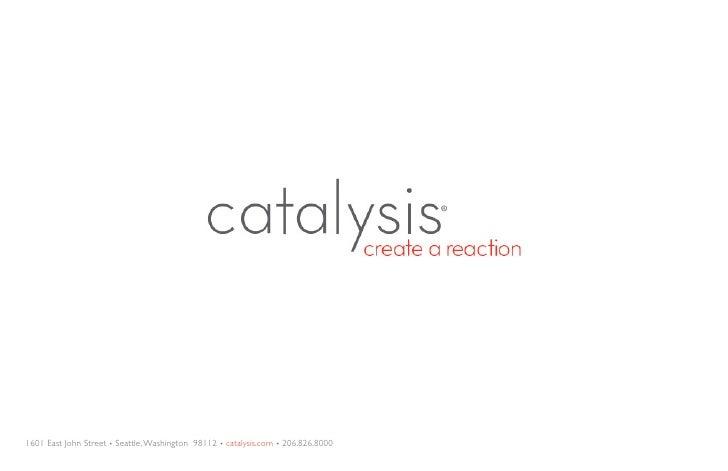 1601 East John Street • Seattle, Washington 98112 • catalysis.com • 206.826.8000