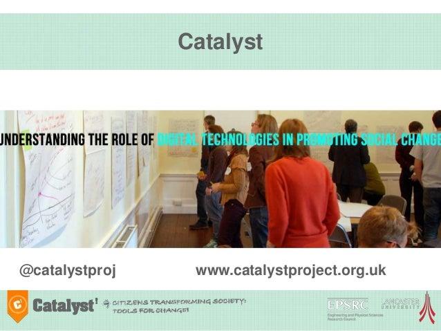 Catalyst @catalystproj www.catalystproject.org.uk