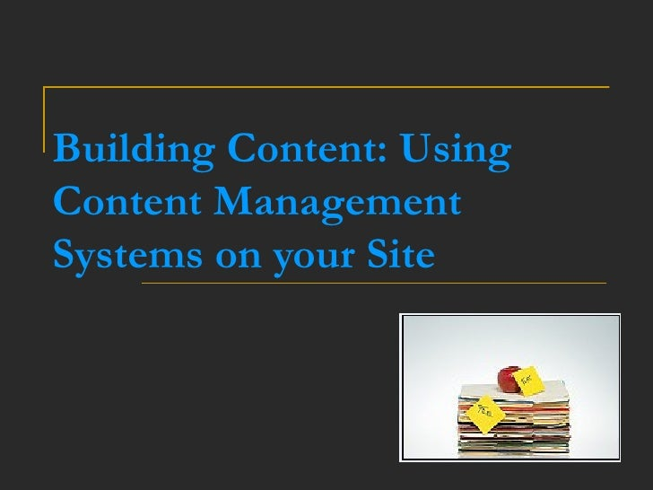 Building Content: Using Content Management Systems on your Site