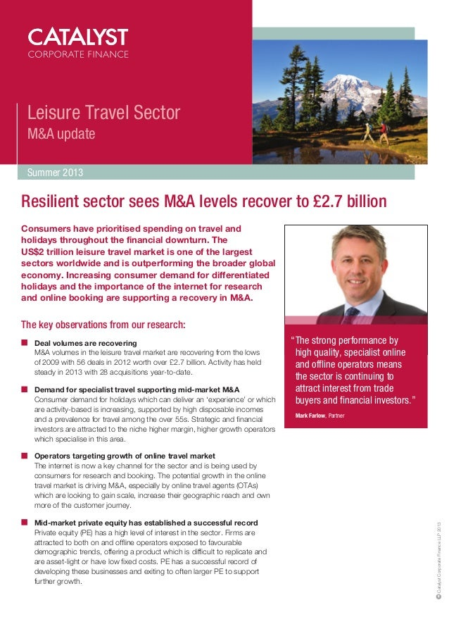 Leisure Travel Sector M&A update Summer 2013  Resilient sector sees M&A levels recover to £2.7 billion Consumers have prio...