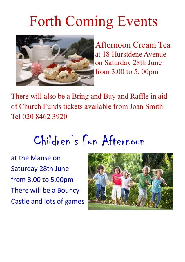 Forth Coming Events Afternoon Cream Tea at 18 Hurstdene Avenue on Saturday 28th June from 3.00 to 5. 00pm There will also ...