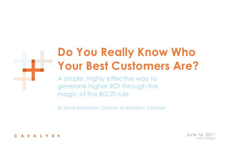 Do You Really Know Who Your Best Customers Are?<br />A simple, highly effective way to generate higher ROI through the mag...