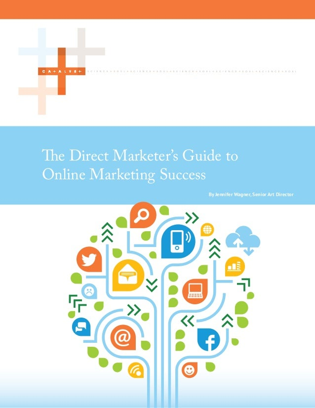 By Jennifer Wagner, Senior Art Director The Direct Marketer's Guide to Online Marketing Success