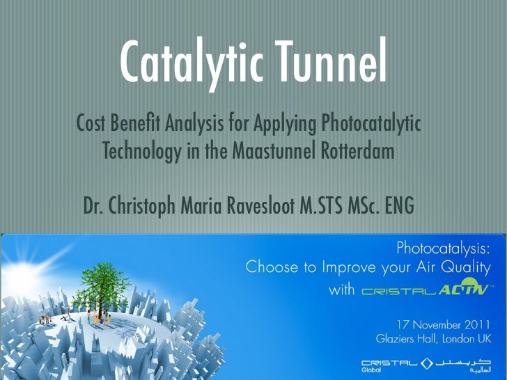 Catalytic TunnelCost Benefit Analysis for Applying Photocatalytic   Technology in the Maastunnel RotterdamDr. Christoph Mar...