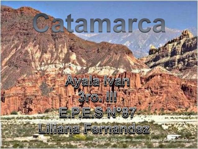 Catamarca   es una de las 23 provincias quecomponen a la República Argentina,   situada en la Región del Norte  Grande Arg...