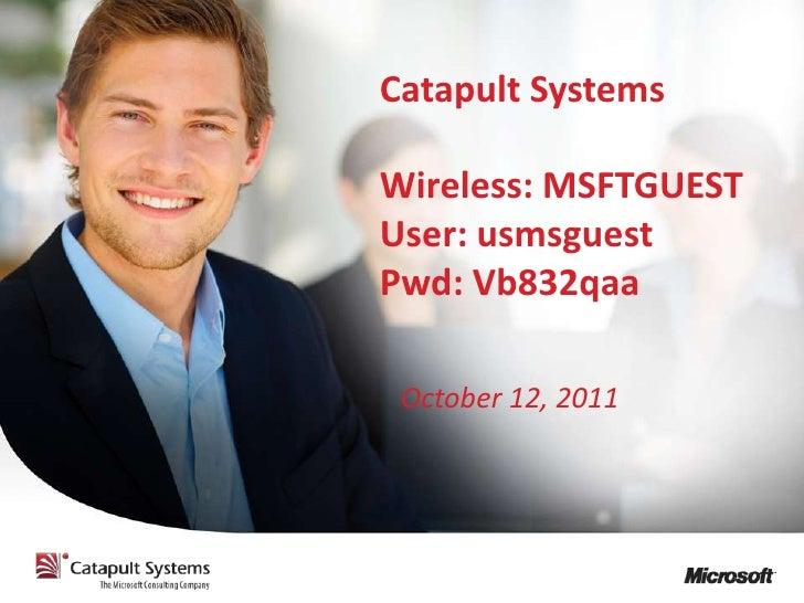Catapult SystemsWireless: MSFTGUESTUser: usmsguestPwd: Vb832qaa October 12, 2011
