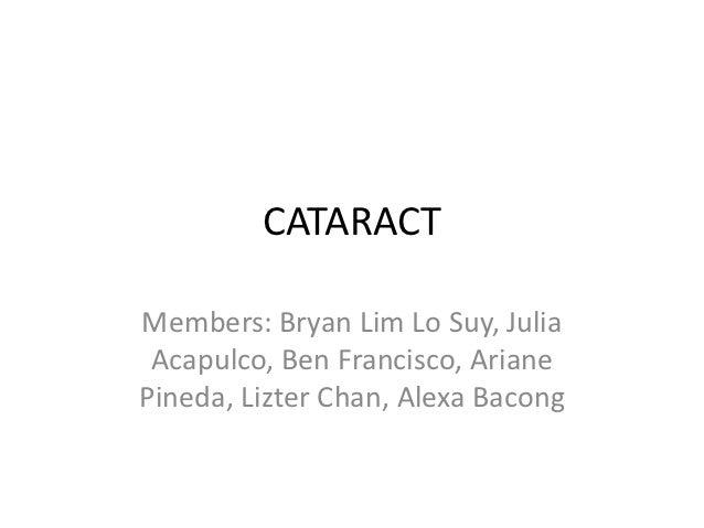 CATARACTMembers: Bryan Lim Lo Suy, Julia Acapulco, Ben Francisco, ArianePineda, Lizter Chan, Alexa Bacong