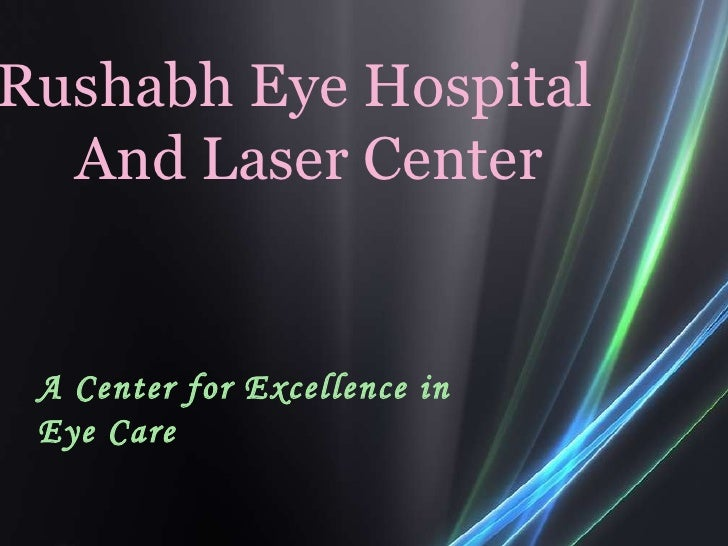 Rushabh Eye Hospital  And Laser Center A Center for Excellence in Eye Care