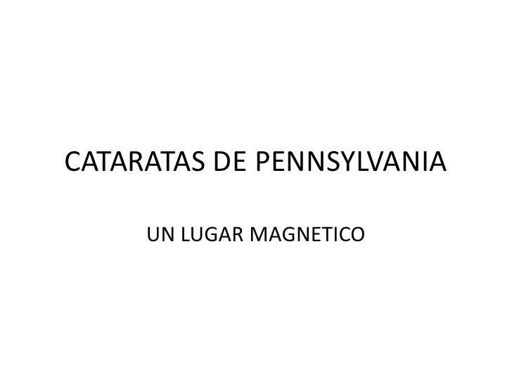 CATARATAS DE PENNSYLVANIA<br />UN LUGAR MAGNETICO<br />