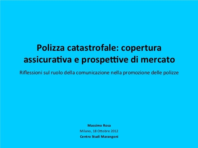 Polizza catastrofale: copertura  assicura1va e prospe3ve di mercatoRiflessioni sul ruolo della comunica...