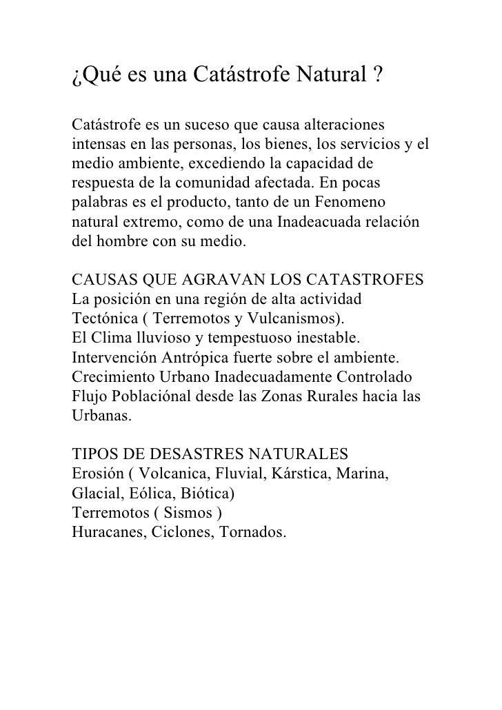¿Qué es una Catástrofe Natural ?  Catástrofe es un suceso que causa alteraciones intensas en las personas, los bienes, los...