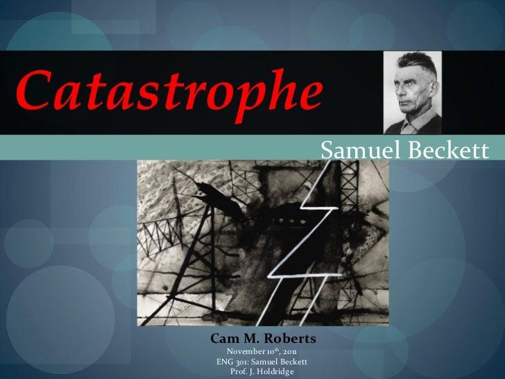 Catastrophe                                 Samuel Beckett      Cam M. Roberts         November 10th, 2011       ENG 301: ...