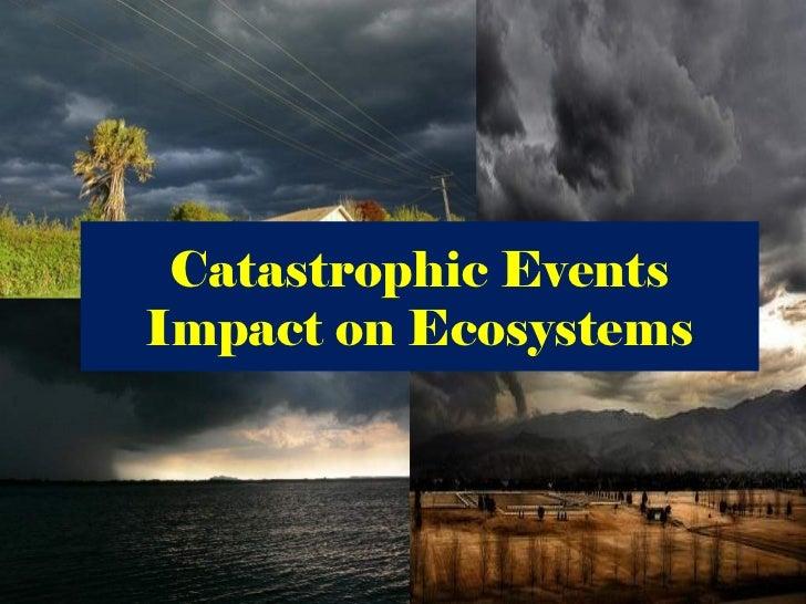 Catastrophic EventsImpact on Ecosystems