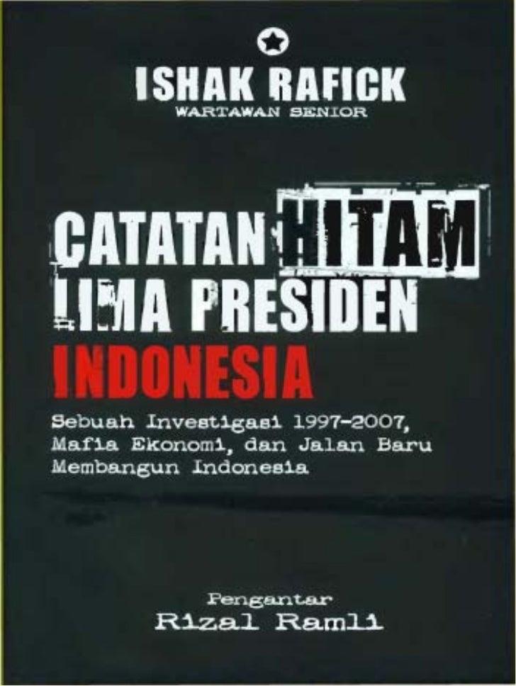 Catatan Hitam Lima                 Presiden Indonesia      Sebuah Investigasi 1997- 2007, Mafia Ekonorni,          dan Jal...