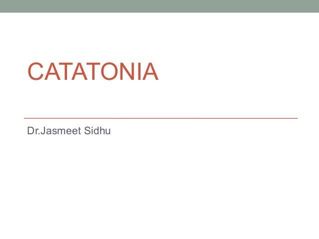 CATATONIADr.Jasmeet Sidhu