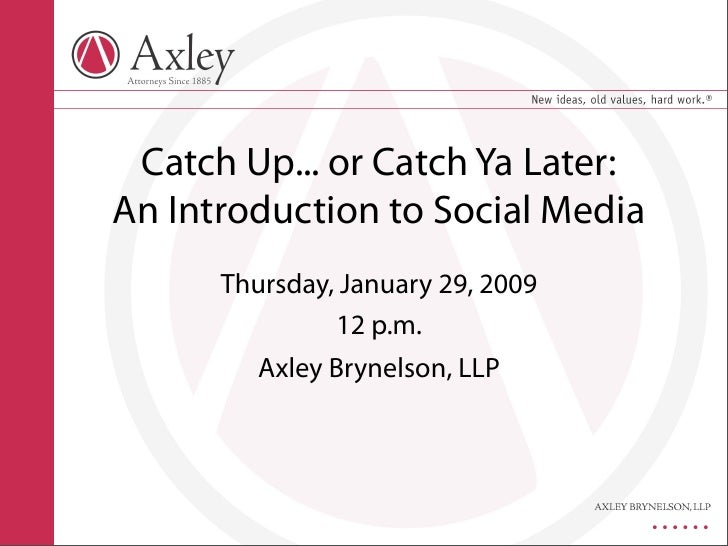 Catch Up... or Catch Ya Later: An Introduction to Social Media       Thursday, January 29, 2009                12 p.m.    ...