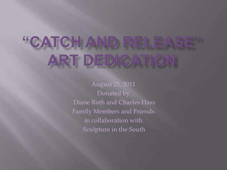 """""""Catch and Release""""Art Dedication<br />August 25, 2011<br />Donated by<br /> Diane Roth and Charles Hass<br />Family Membe..."""