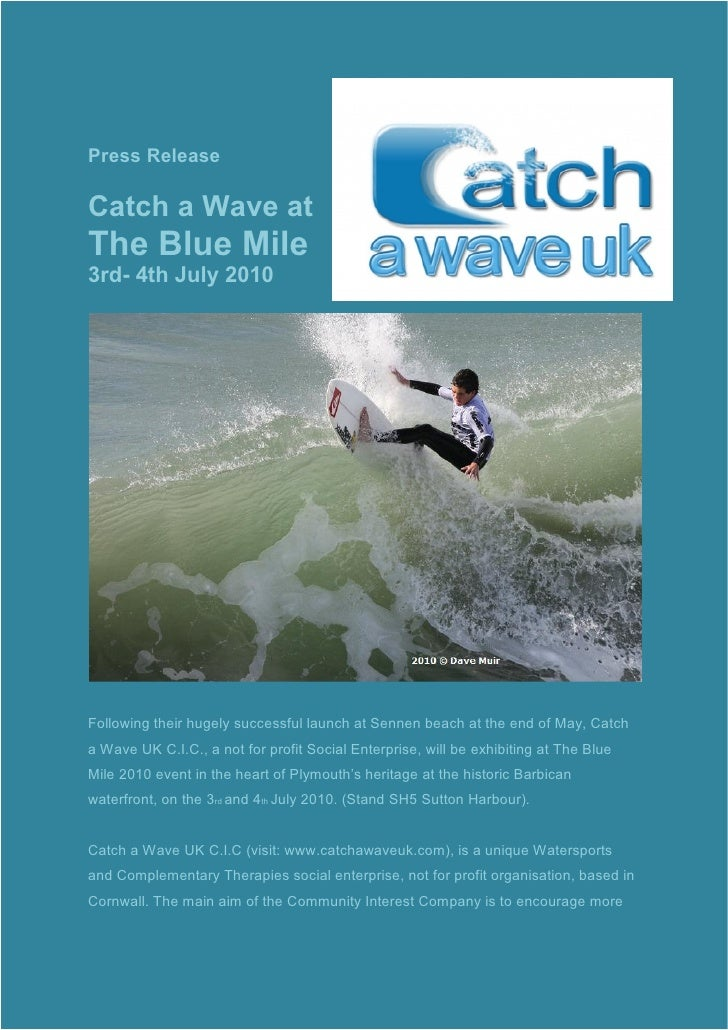 Press Release  Catch a Wave at The Blue Mile 3rd- 4th July 2010     Following their hugely successful launch at Sennen bea...