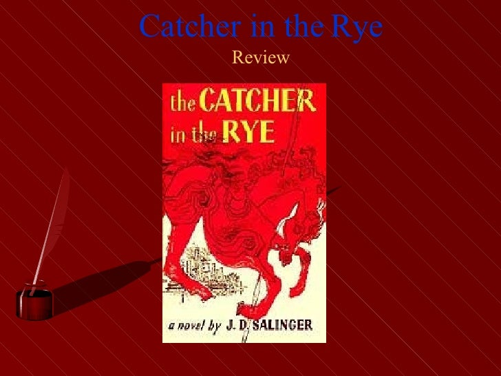 the catcher in there rye essay Catcher in the rye essay english literature essay in the catcher in the rye he knows there is never a way in order to protect the ones he cares about and.