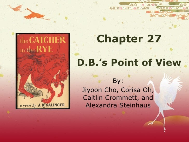 Chapter 27 D.B.'s Point of View By: Jiyoon Cho, Corisa Oh, Caitlin Crommett, and Alexandra Steinhaus