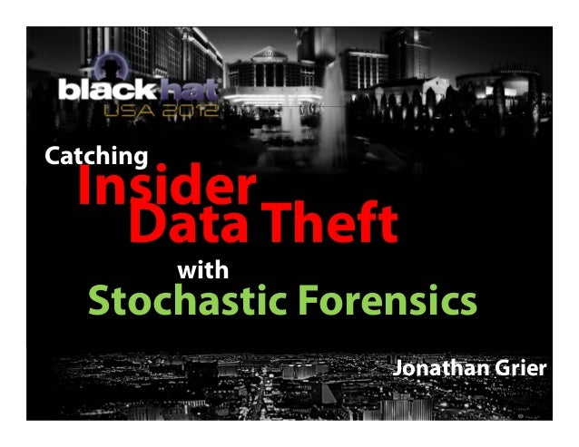 Catching Insider Data Theft with Stochastic Forensics Jonathan Grier