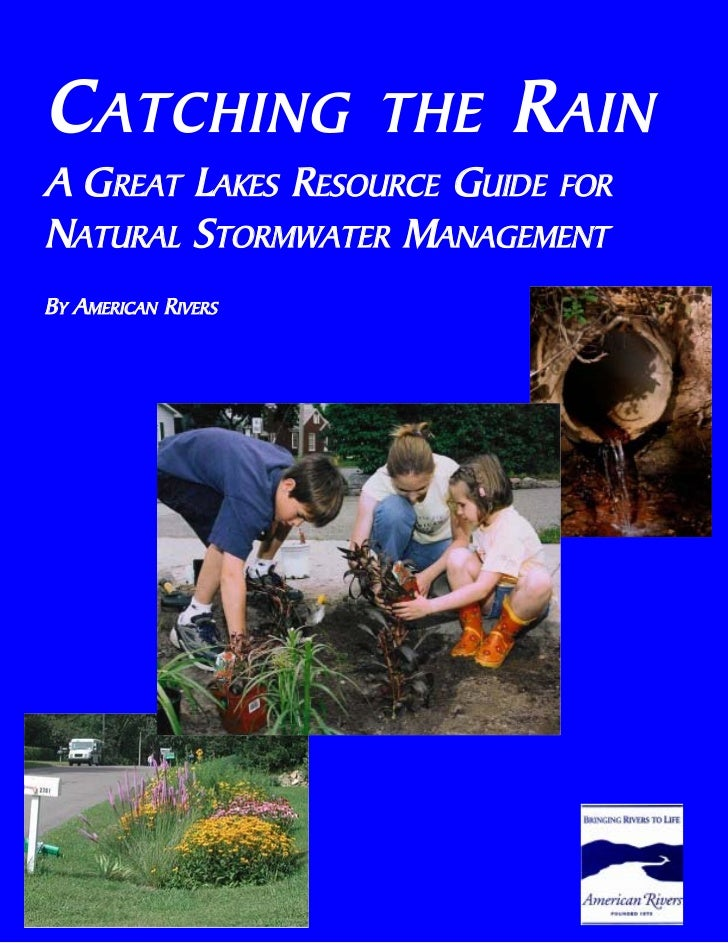 C ATCHING            THE   R AINA GREAT LAKES RESOURCE GUIDE FORNATURAL STORMWATER MANAGEMENTBY AMERICAN RIVERS