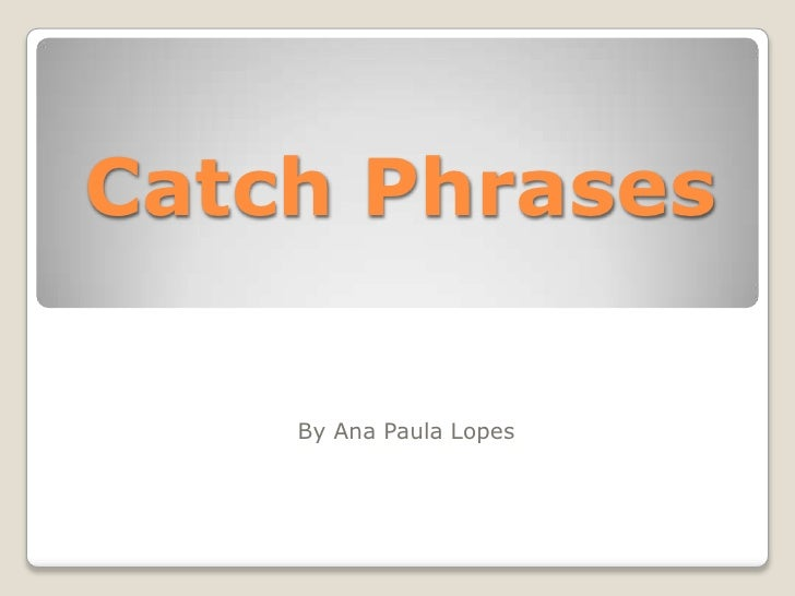 Catch Phrases<br />By Ana Paula Lopes<br />