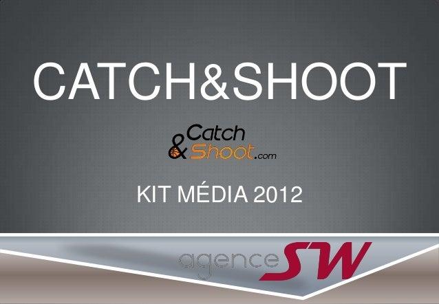CATCH&SHOOTKIT MÉDIA 2012