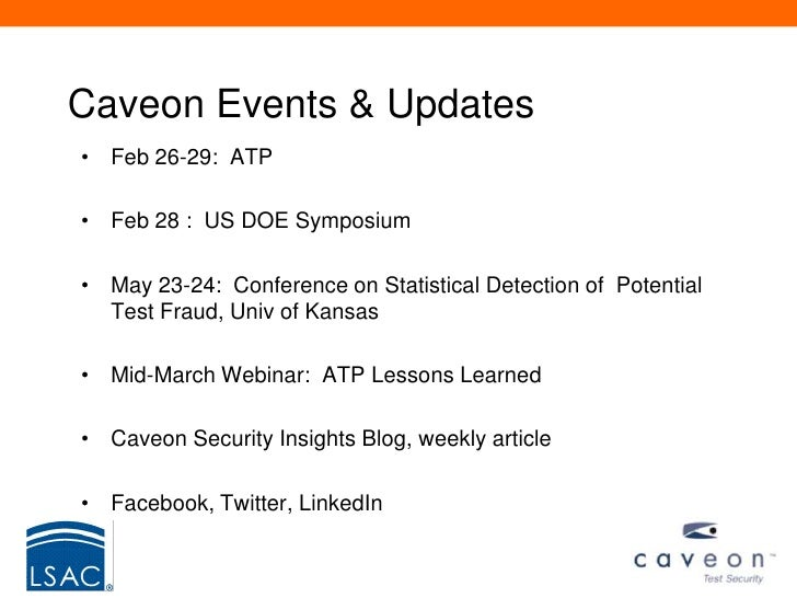Caveon Events & Updates• Feb 26-29: ATP• Feb 28 : US DOE Symposium• May 23-24: Conference on Statistical Detection of Pote...