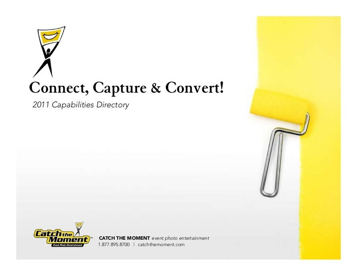 Connect, Capture & Convert!2011 Capabilities Directory                  CATCH THE MOMENT event photo entertainment        ...