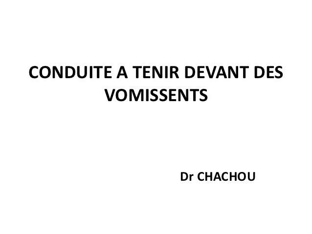CONDUITE A TENIR DEVANT DES       VOMISSENTS                Dr CHACHOU