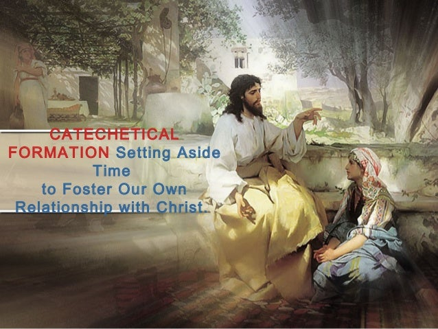 CATECHETICAL FORMATION Setting Aside Time to Foster Our Own Relationship with Christ.