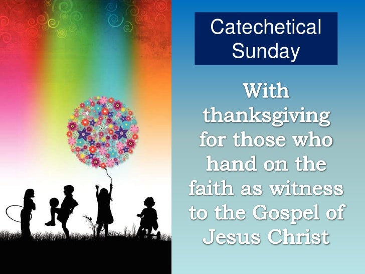 Catechetical Sunday<br />With thanksgiving for those who hand on the faith as witness to the Gospel of Jesus Christ<br />