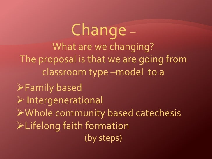 Change – <br />What are we changing?<br />The proposal is that we are going from <br />classroom type –model  to a<br /><u...