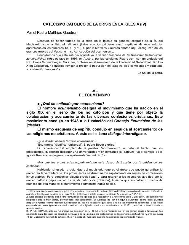 CATECISMO CATOLICO DE LA CRISIS EN LA IGLESIA (IV) Por el Padre Matthias Gaudron. Después de haber tratado de la crisis en...