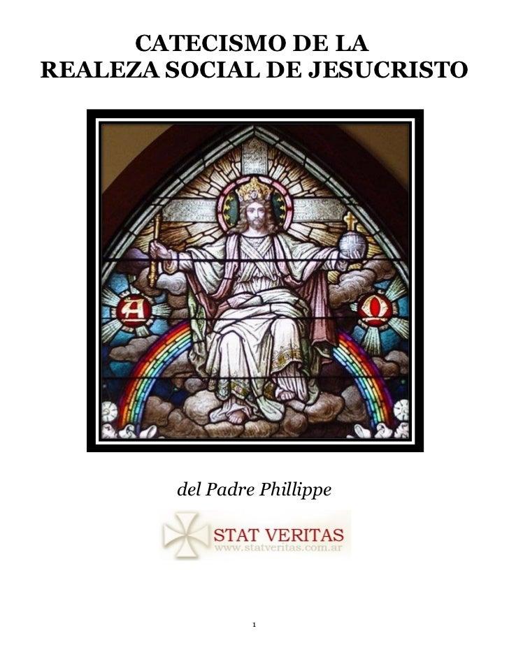 CATECISMO DE LAREALEZA SOCIAL DE JESUCRISTO        del Padre Phillippe                 1