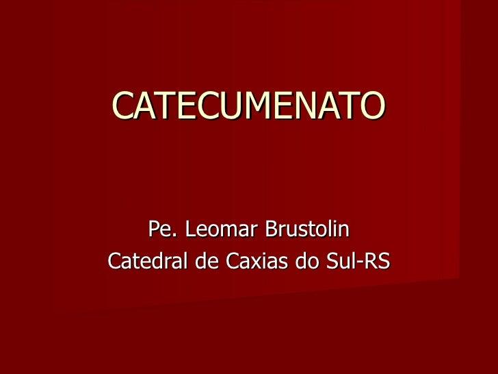 CATECUMENATO Pe. Leomar Brustolin Catedral de Caxias do Sul-RS