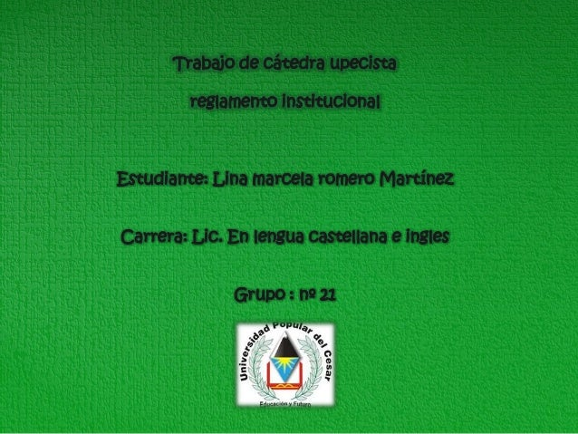 Trabajo de cátedra upecista  reglamento institucional  Estudiante: Lina marcela romero Martínez  Carrera: Lic. En lengua c...