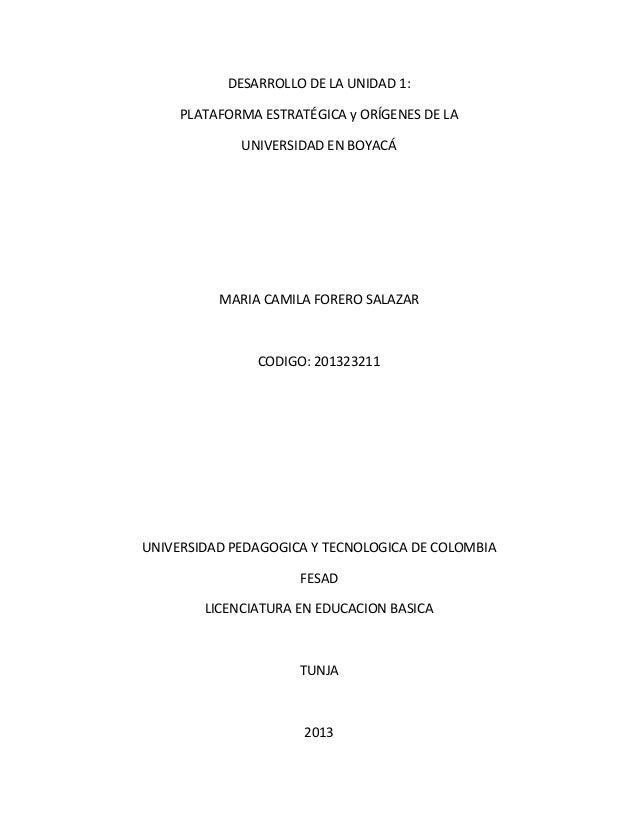 DESARROLLO DE LA UNIDAD 1: PLATAFORMA ESTRATÉGICA y ORÍGENES DE LA UNIVERSIDAD EN BOYACÁ MARIA CAMILA FORERO SALAZAR CODIG...