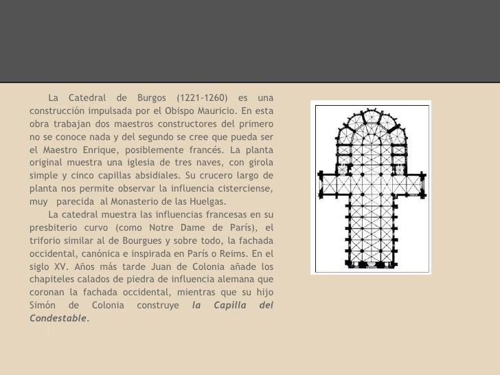 La Catedral de Burgos (1221-1260) es unaconstrucción impulsada por el Obispo Mauricio. En estaobra trabajan dos maestros c...