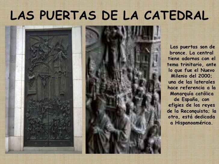 LAS PUERTAS DE LA CATEDRAL<br /> Las puertas son de bronce. La central tiene adornos con el tema trinitario, ante lo que f...
