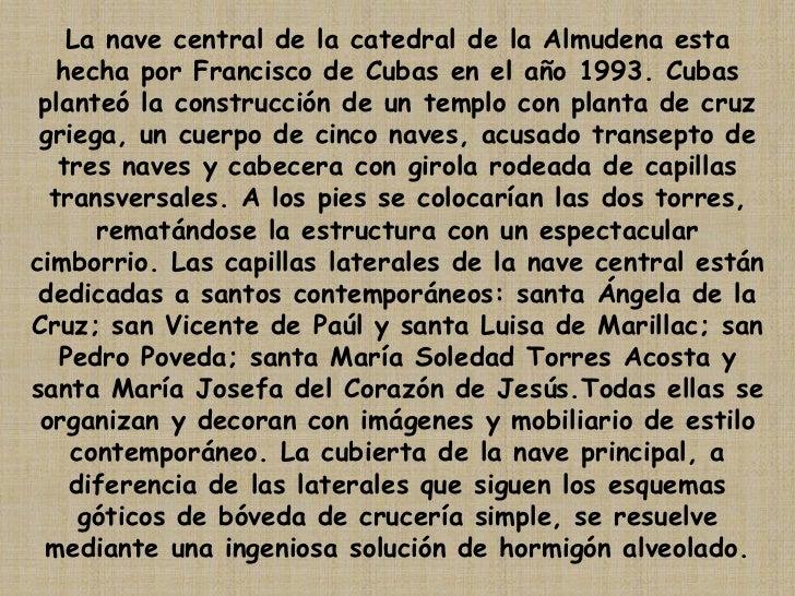 La nave central de la catedral de la Almudena esta hecha por Francisco de Cubas en el año 1993. Cubas planteó la construcc...
