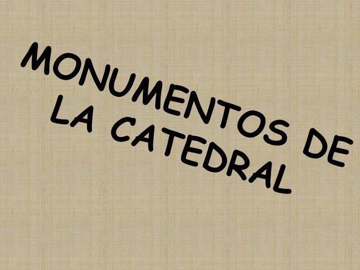MONUMENTOS DE LA CATEDRAL<br />