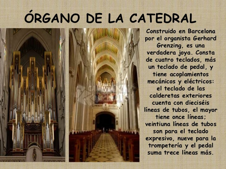 ÓRGANO DE LA CATEDRAL<br />Construido en Barcelona por el organista Gerhard Grenzing, es una verdadera joya. Consta de cua...