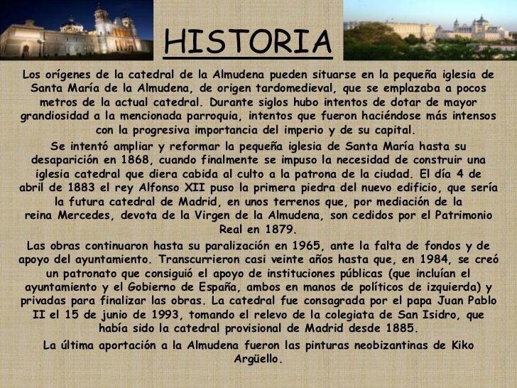 HISTORIA<br />Los orígenes de la catedral de la Almudena pueden situarse en la pequeñaiglesia de Santa María de la Almude...