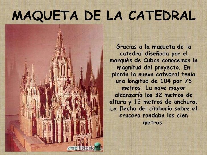 MAQUETA DE LA CATEDRAL<br />Gracias a la maqueta de la catedral diseñada por el marqués de Cubas conocemos la magnitud del...