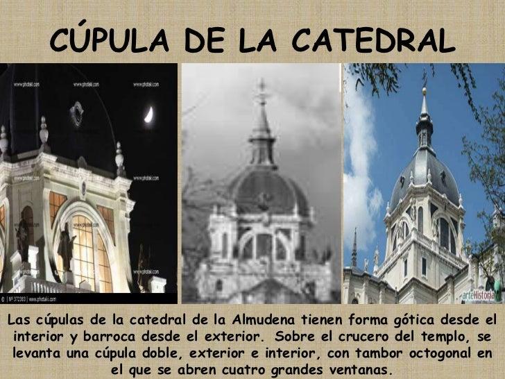 CÚPULA DE LA CATEDRAL<br />Las cúpulas de la catedral de la Almudena tienen forma gótica desde el interior y barroca desde...